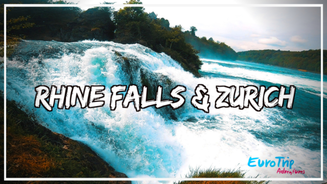 EuorTrip Adventures Rhine Falls and Zurich