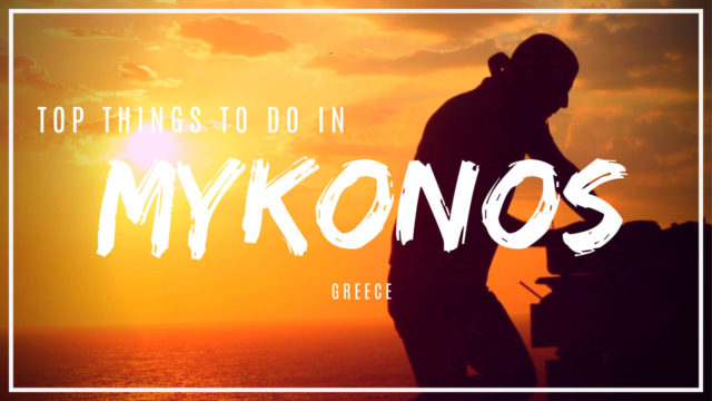 DTV's Top things to do in Mykonos, Greece